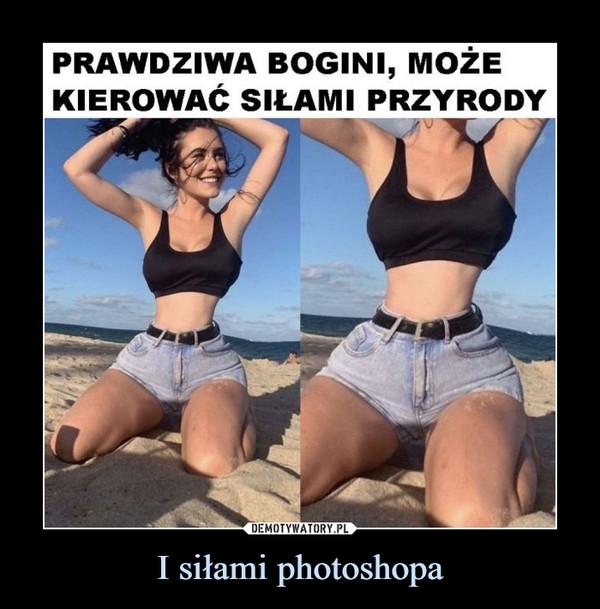 I siłami photoshopa –  PRAWDZIWA BOGINI, MOŻEKIEROWAĆ SIŁAMI PRZYRODY