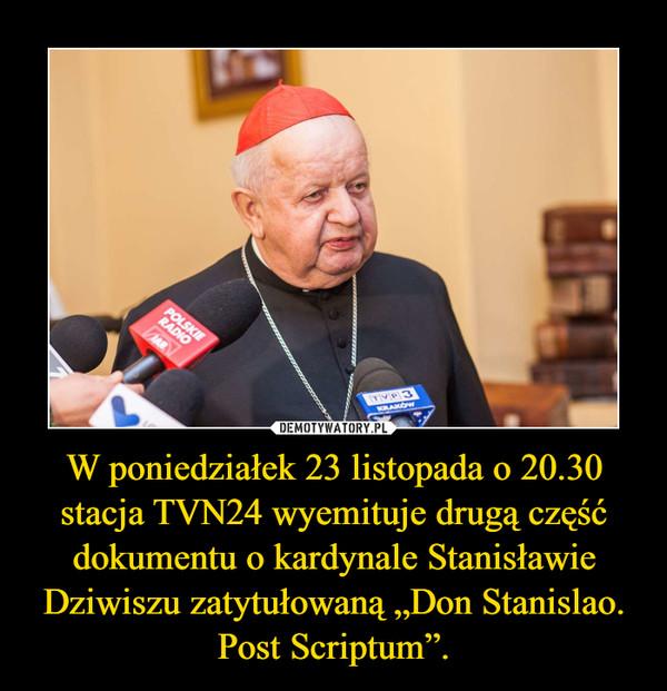 """W poniedziałek 23 listopada o 20.30 stacja TVN24 wyemituje drugą część dokumentu o kardynale Stanisławie Dziwiszu zatytułowaną """"Don Stanislao. Post Scriptum"""". –"""