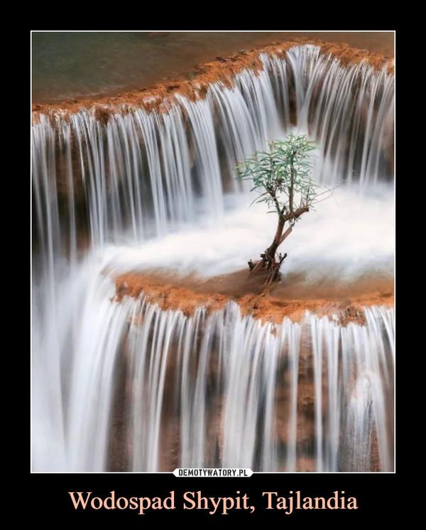 Wodospad Shypit, Tajlandia –
