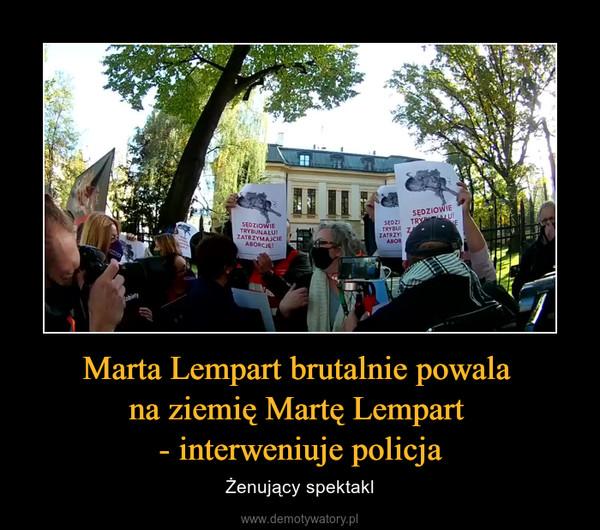 Marta Lempart brutalnie powala na ziemię Martę Lempart - interweniuje policja – Żenujący spektakl