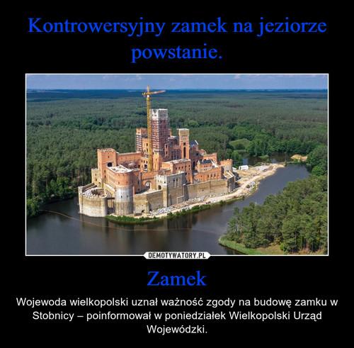 Kontrowersyjny zamek na jeziorze powstanie. Zamek