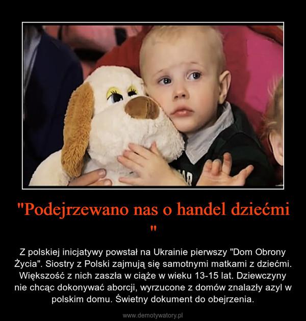 """""""Podejrzewano nas o handel dziećmi """" – Z polskiej inicjatywy powstał na Ukrainie pierwszy """"Dom Obrony Życia"""". Siostry z Polski zajmują się samotnymi matkami z dziećmi. Większość z nich zaszła w ciąże w wieku 13-15 lat. Dziewczyny nie chcąc dokonywać aborcji, wyrzucone z domów znalazły azyl w polskim domu. Świetny dokument do obejrzenia."""