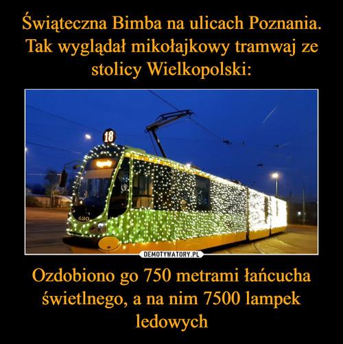 Świąteczna Bimba na ulicach Poznania. Tak wyglądał mikołajkowy tramwaj ze stolicy Wielkopolski: Ozdobiono go 750 metrami łańcucha świetlnego, a na nim 7500 lampek ledowych