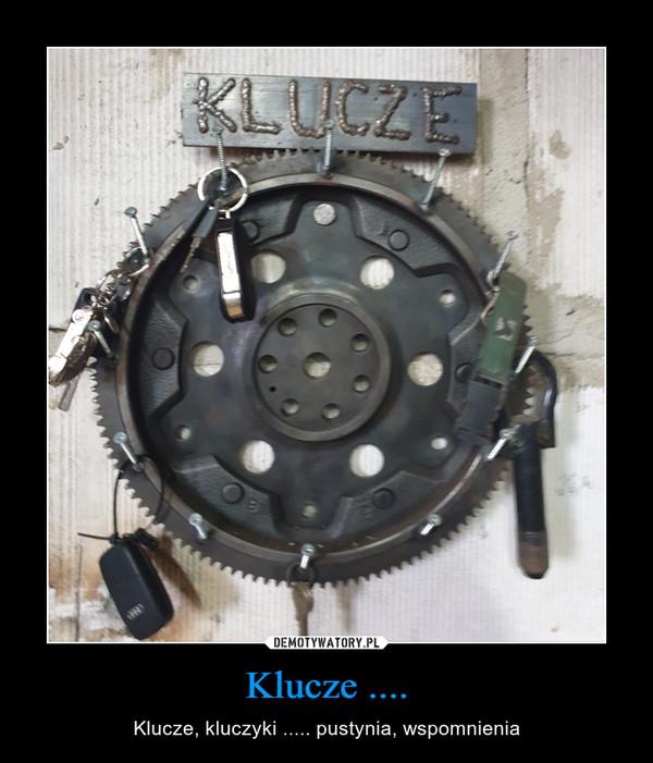 Klucze .... – Klucze, kluczyki ..... pustynia, wspomnienia