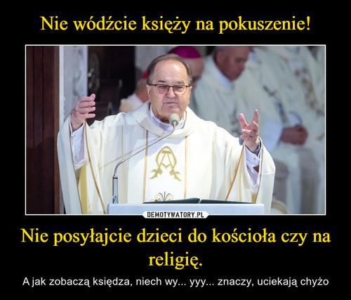 Nie wódźcie księży na pokuszenie! Nie posyłajcie dzieci do kościoła czy na religię.