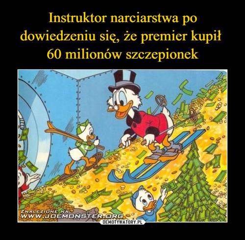 Instruktor narciarstwa po dowiedzeniu się, że premier kupił  60 milionów szczepionek