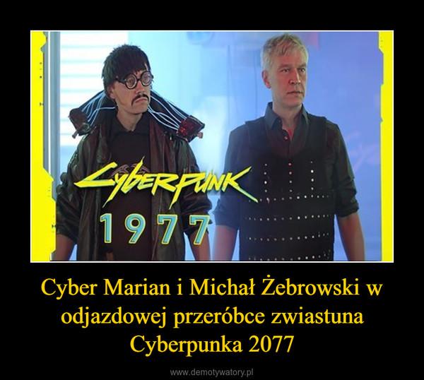 Cyber Marian i Michał Żebrowski w odjazdowej przeróbce zwiastuna Cyberpunka 2077 –