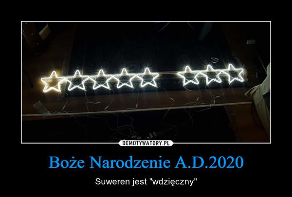 """Boże Narodzenie A.D.2020 – Suweren jest """"wdzięczny"""""""
