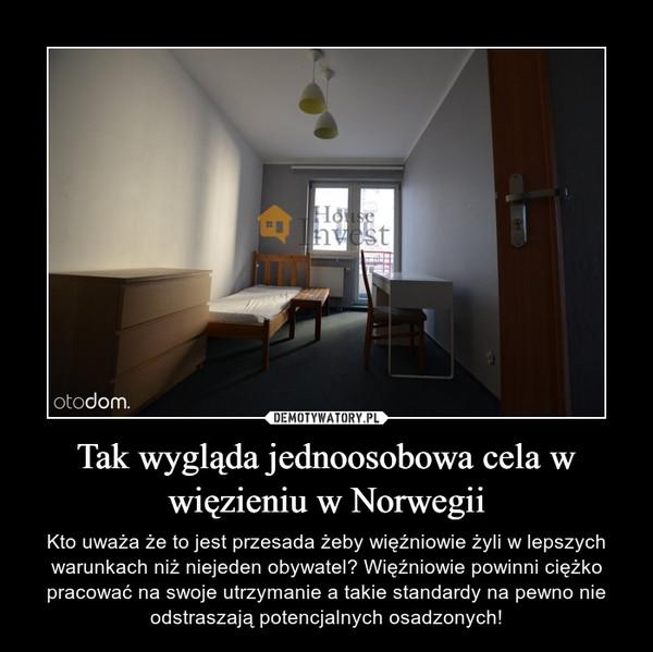 Tak wygląda jednoosobowa cela w więzieniu w Norwegii – Kto uważa że to jest przesada żeby więźniowie żyli w lepszych warunkach niżniejeden obywatel? Więźniowie powinni ciężko pracować na swoje utrzymanie a takie standardy na pewno nie odstraszająpotencjalnych osadzonych!