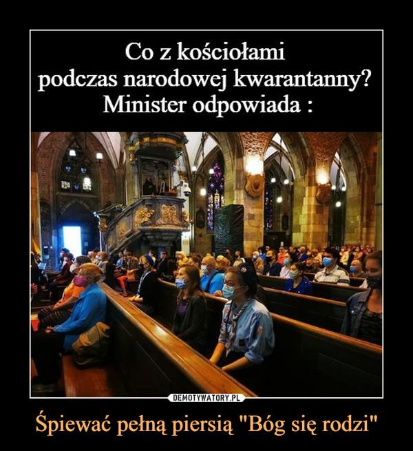 """Śpiewać pełną piersią """"Bóg się rodzi"""" –  Co z kościołamipodczas narodowej kwarantanny?Minister odpowiada:"""