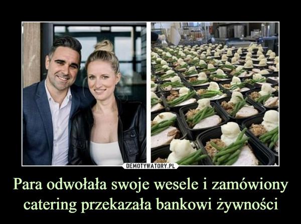 Para odwołała swoje wesele i zamówiony catering przekazała bankowi żywności –