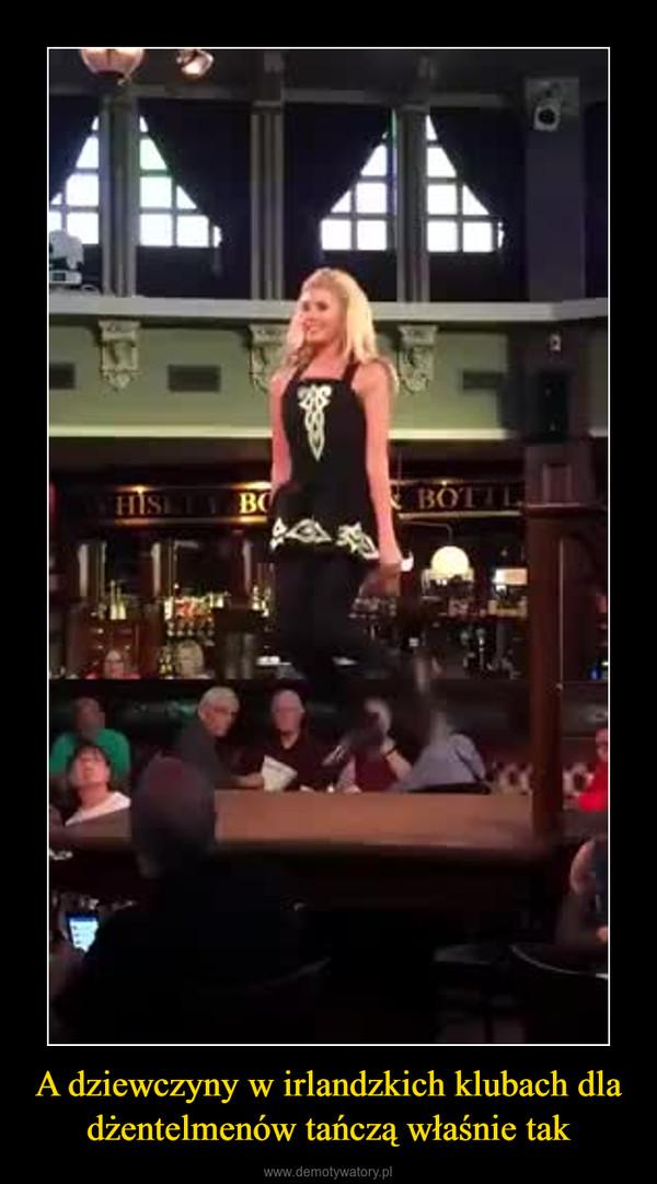 A dziewczyny w irlandzkich klubach dla dżentelmenów tańczą właśnie tak –