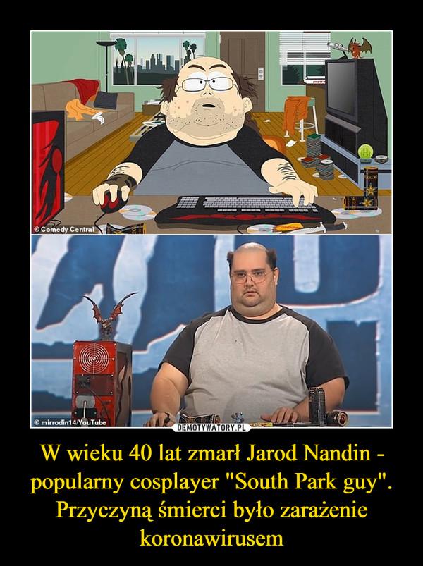 """W wieku 40 lat zmarł Jarod Nandin - popularny cosplayer """"South Park guy"""". Przyczyną śmierci było zarażenie koronawirusem –"""