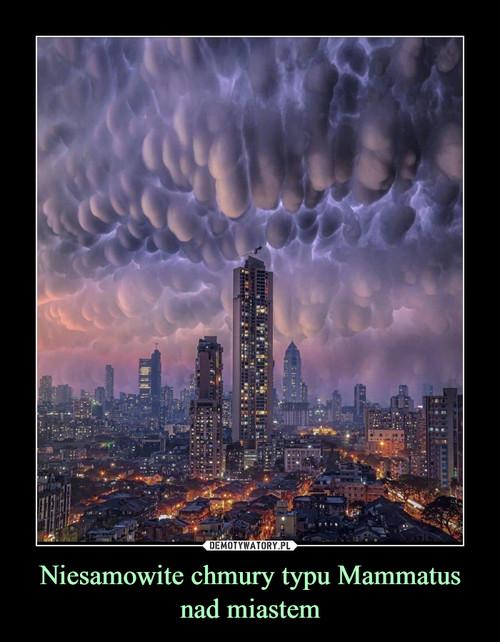 Niesamowite chmury typu Mammatus nad miastem