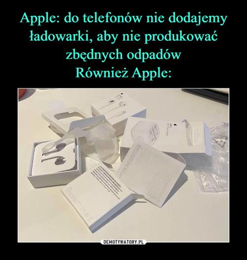 Apple: do telefonów nie dodajemy ładowarki, aby nie produkować zbędnych odpadów Również Apple: