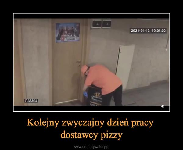 Kolejny zwyczajny dzień pracy dostawcy pizzy –