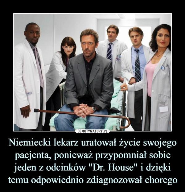 """Niemiecki lekarz uratował życie swojego pacjenta, ponieważ przypomniał sobie jeden z odcinków """"Dr. House"""" i dzięki temu odpowiednio zdiagnozował chorego –"""