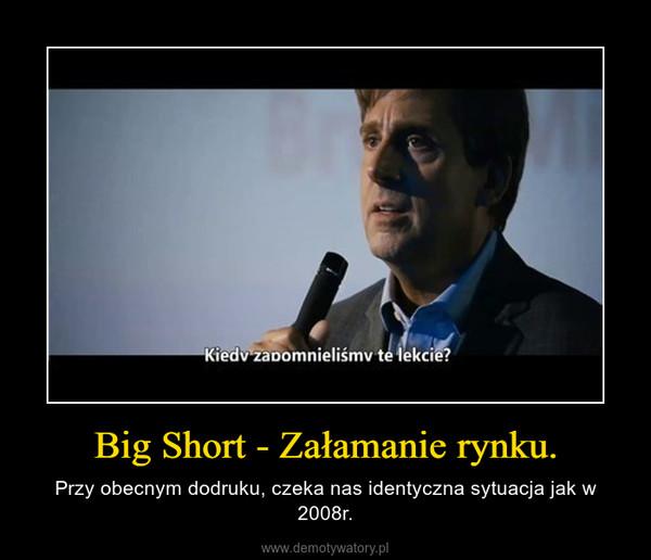 Big Short - Załamanie rynku. – Przy obecnym dodruku, czeka nas identyczna sytuacja jak w 2008r.
