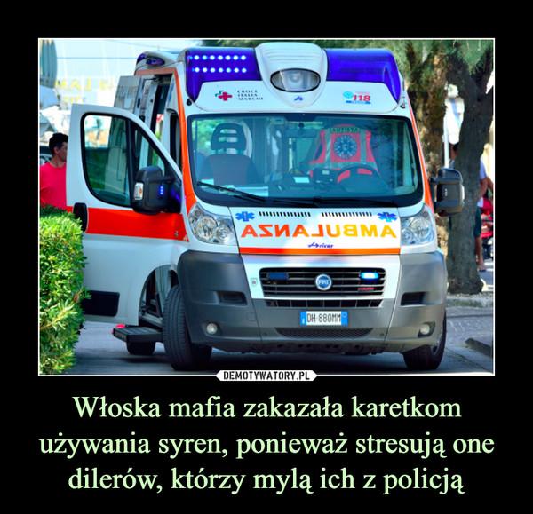 Włoska mafia zakazała karetkom używania syren, ponieważ stresują one dilerów, którzy mylą ich z policją –