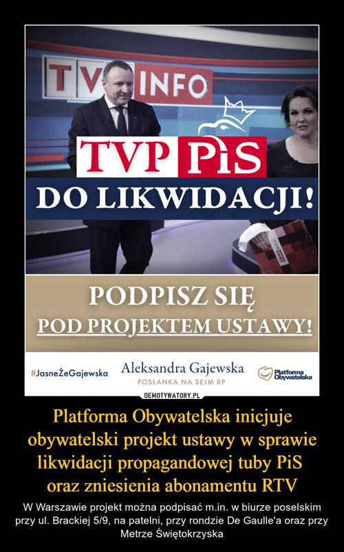 Platforma Obywatelska inicjuje obywatelski projekt ustawy w sprawie likwidacji propagandowej tuby PiS  oraz zniesienia abonamentu RTV