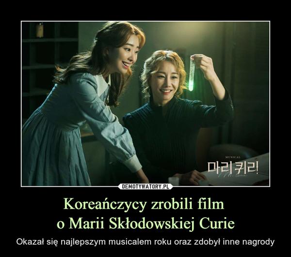Koreańczycy zrobili film o Marii Skłodowskiej Curie – Okazał się najlepszym musicalem roku oraz zdobył inne nagrody