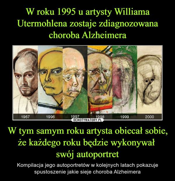 W tym samym roku artysta obiecał sobie, że każdego roku będzie wykonywał swój autoportret – Kompilacja jego autoportretów w kolejnych latach pokazuje spustoszenie jakie sieje choroba Alzheimera