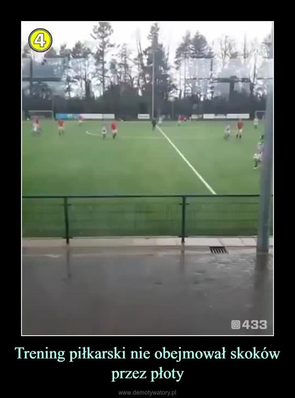 Trening piłkarski nie obejmował skoków przez płoty –