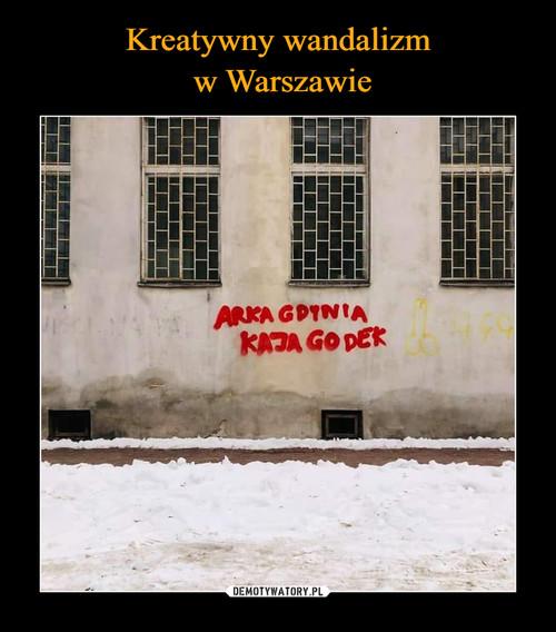 Kreatywny wandalizm  w Warszawie