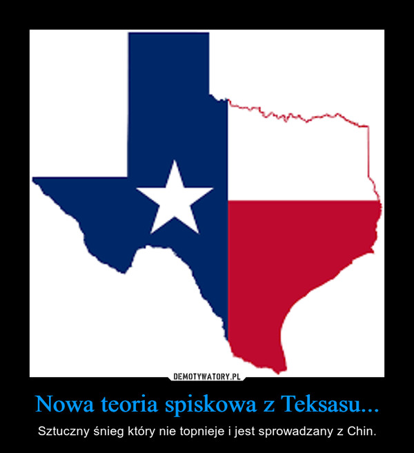 Nowa teoria spiskowa z Teksasu... – Sztuczny śnieg który nie topnieje i jest sprowadzany z Chin.