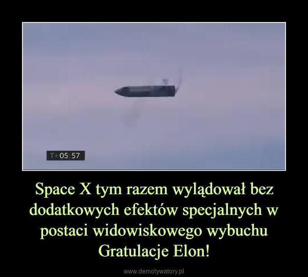 Space X tym razem wylądował bez dodatkowych efektów specjalnych w postaci widowiskowego wybuchuGratulacje Elon! –