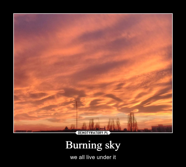 Burning sky – we all live under it