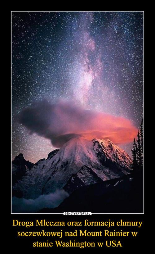 Droga Mleczna oraz formacja chmury soczewkowej nad Mount Rainier w stanie Washington w USA