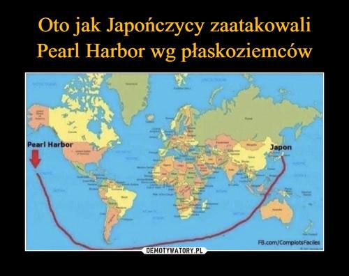 Oto jak Japończycy zaatakowali Pearl Harbor wg płaskoziemców