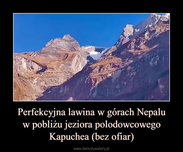 Perfekcyjna lawina w górach Nepaluw pobliżu jeziora polodowcowego Kapuchea (bez ofiar) –