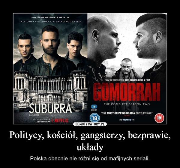 Politycy, kościół, gangsterzy, bezprawie, układy – Polska obecnie nie różni się od mafijnych seriali.