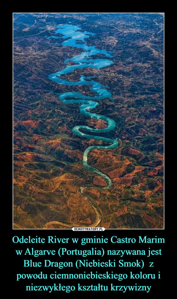 Odeleite River w gminie Castro Marim w Algarve (Portugalia) nazywana jest Blue Dragon (Niebieski Smok)  z powodu ciemnoniebieskiego koloru i niezwykłego kształtu krzywizny –