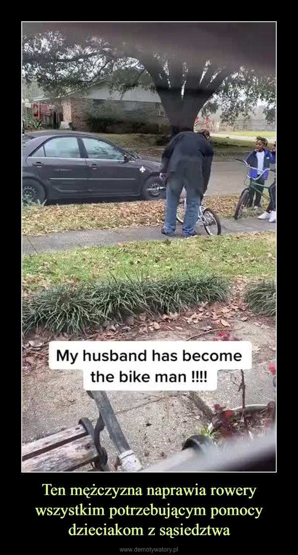 Ten mężczyzna naprawia rowery wszystkim potrzebującym pomocy dzieciakom z sąsiedztwa –