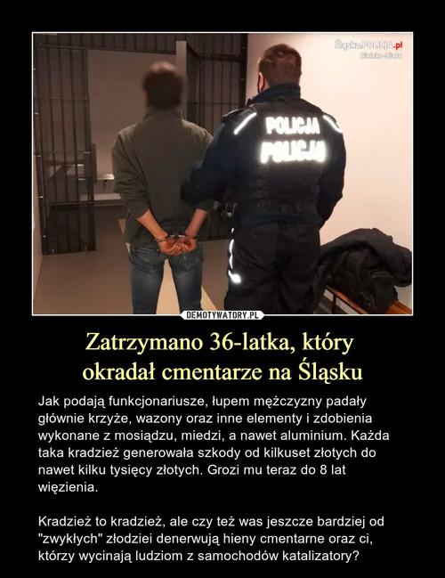 Zatrzymano 36-latka, który  okradał cmentarze na Śląsku