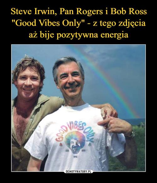 """Steve Irwin, Pan Rogers i Bob Ross """"Good Vibes Only"""" - z tego zdjęcia aż bije pozytywna energia"""
