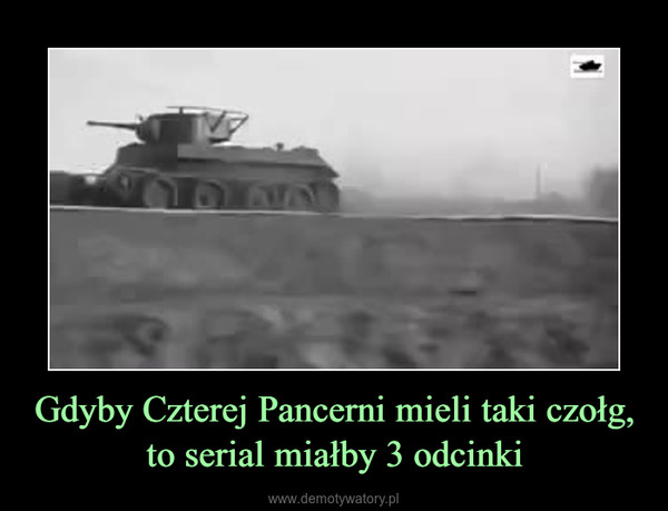 Gdyby Czterej Pancerni mieli taki czołg, to serial miałby 3 odcinki –