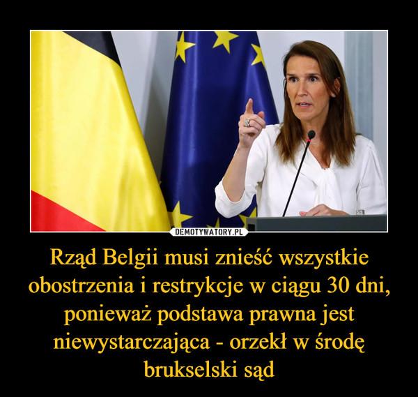 Rząd Belgii musi znieść wszystkie obostrzenia i restrykcje w ciągu 30 dni, ponieważ podstawa prawna jest niewystarczająca - orzekł w środę brukselski sąd –