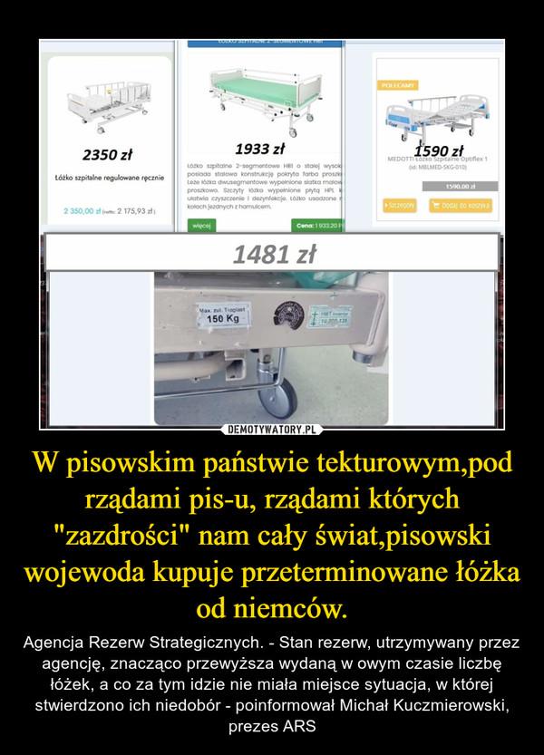 """W pisowskim państwie tekturowym,pod rządami pis-u, rządami których """"zazdrości"""" nam cały świat,pisowski wojewoda kupuje przeterminowane łóżka od niemców."""