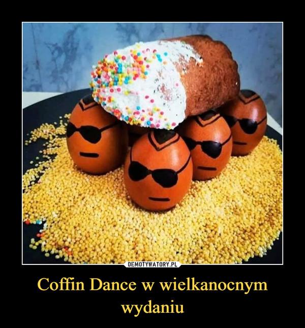 Coffin Dance w wielkanocnym wydaniu –