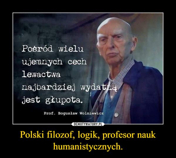 Polski filozof, logik, profesor nauk humanistycznych. –