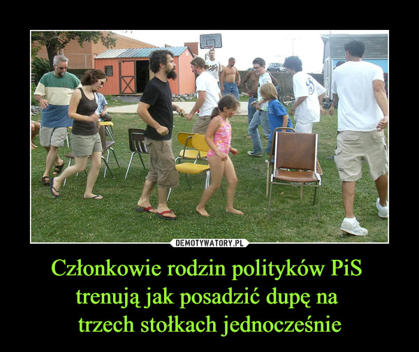 Członkowie rodzin polityków PiS trenują jak posadzić dupę na trzech stołkach jednocześnie –
