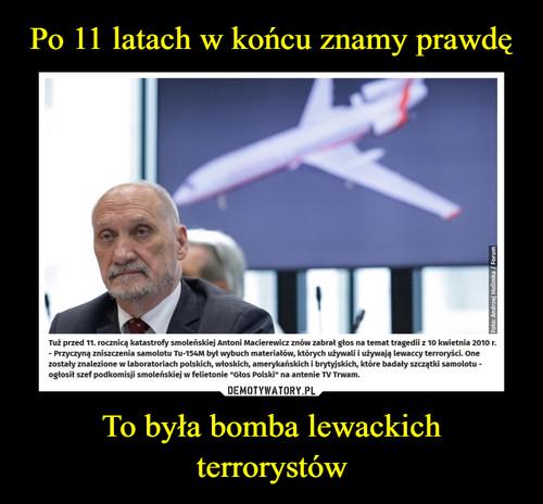 Po 11 latach w końcu znamy prawdę To była bomba lewackich terrorystów