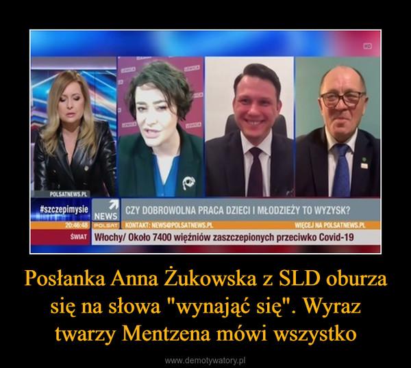 """Posłanka Anna Żukowska z SLD oburza się na słowa """"wynająć się"""". Wyraz twarzy Mentzena mówi wszystko –"""