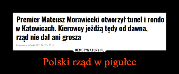Polski rząd w pigułce –  Premier Mateusz Morawiecki otworzył tunel i rondo w Katowicach. Kierowcy jeżdżą tędy od dawna, rząd nie dał ani grosza