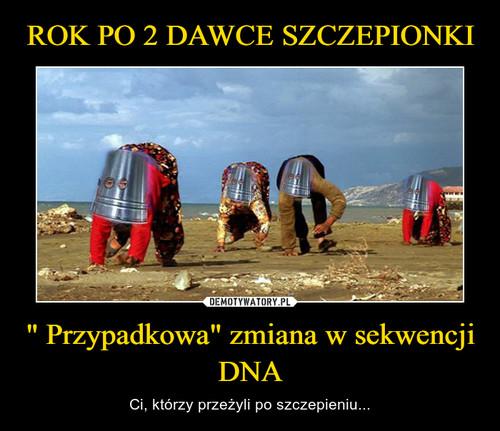 """ROK PO 2 DAWCE SZCZEPIONKI """" Przypadkowa"""" zmiana w sekwencji DNA"""