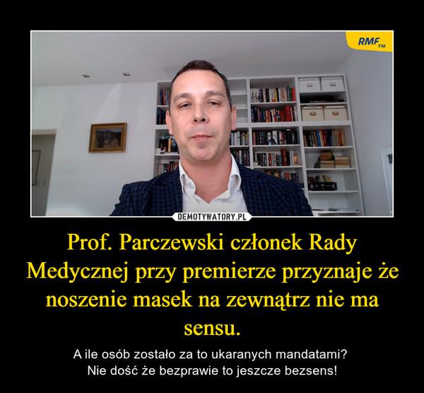 Prof. Parczewski członek Rady Medycznej przy premierze przyznaje że noszenie masek na zewnątrz nie ma sensu. – A ile osób zostało za to ukaranych mandatami? Nie dość że bezprawie to jeszcze bezsens!